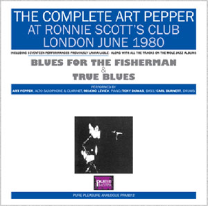 "The Complete Art Pepper at Ronnie Scott's Club, London June 1980""Blues For The Fisherman & True Blues"""